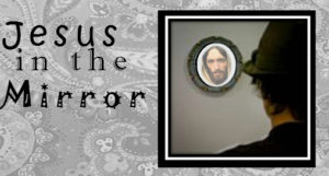 Jesus In The Mirror A Great Lesson How We Must See Him
